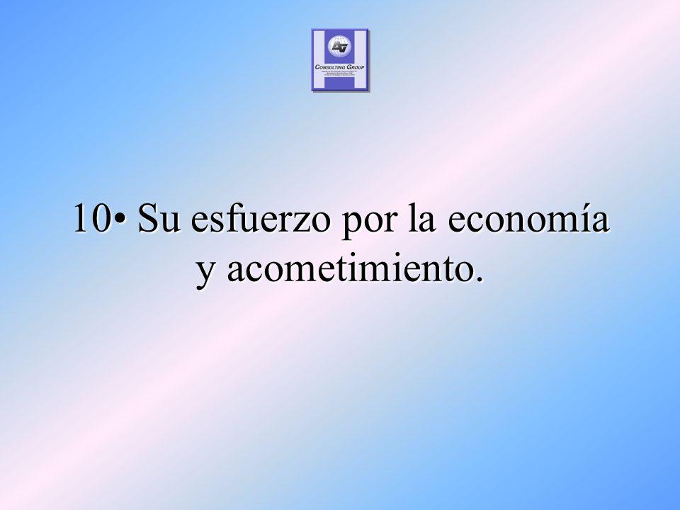 10 Su esfuerzo por la economía y acometimiento.