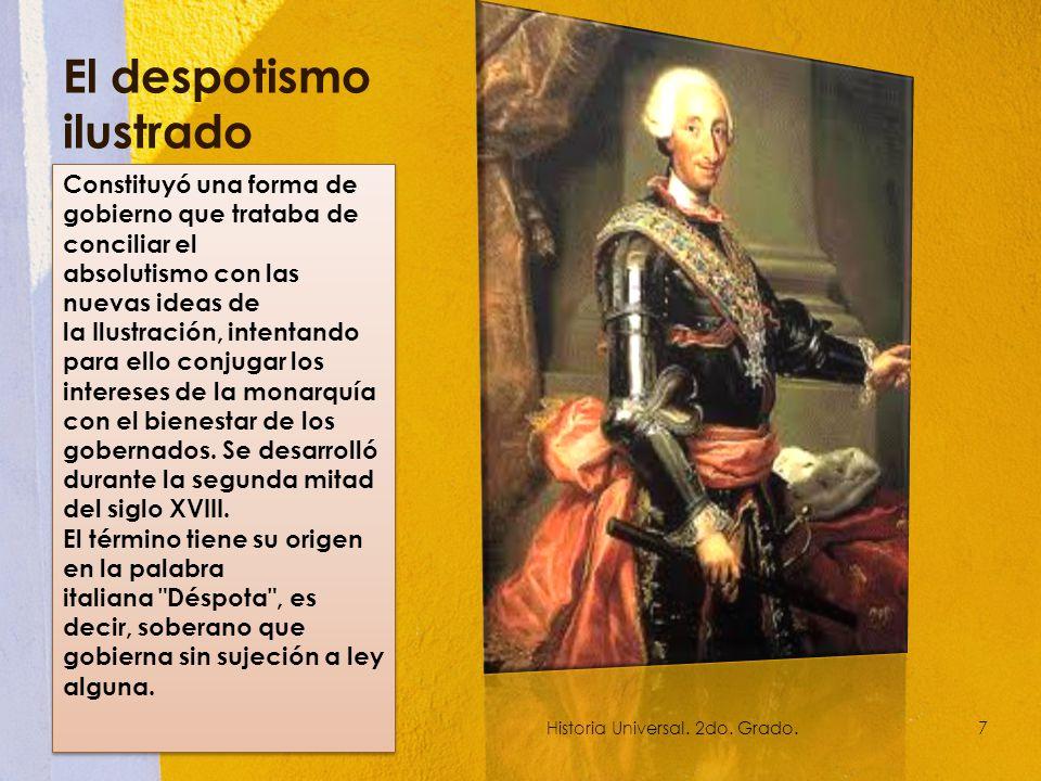 El despotismo ilustrado Constituyó una forma de gobierno que trataba de conciliar el absolutismo con las nuevas ideas de la Ilustración, intentando para ello conjugar los intereses de la monarquía con el bienestar de los gobernados.