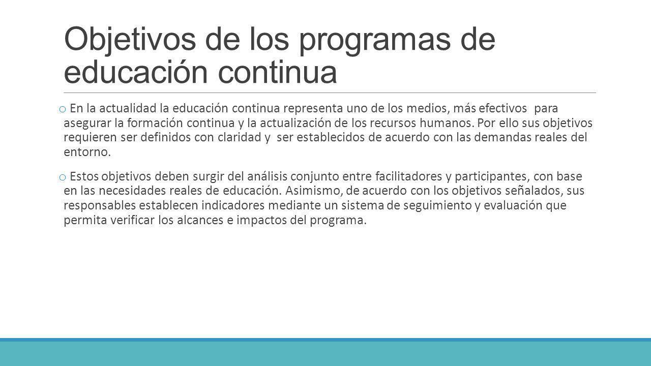Objetivos de los programas de educación continua o Preparar a los actores para la ejecución inmediata de las diversas tareas relacionadas con su entorno organizacional o de producción.