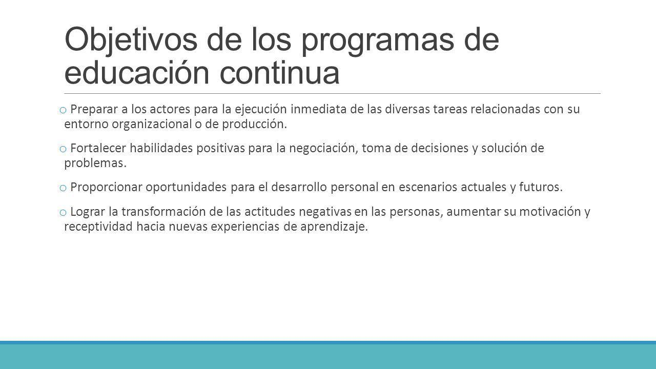 Objetivos de los programas de educación continua o Preparar a los actores para la ejecución inmediata de las diversas tareas relacionadas con su entor