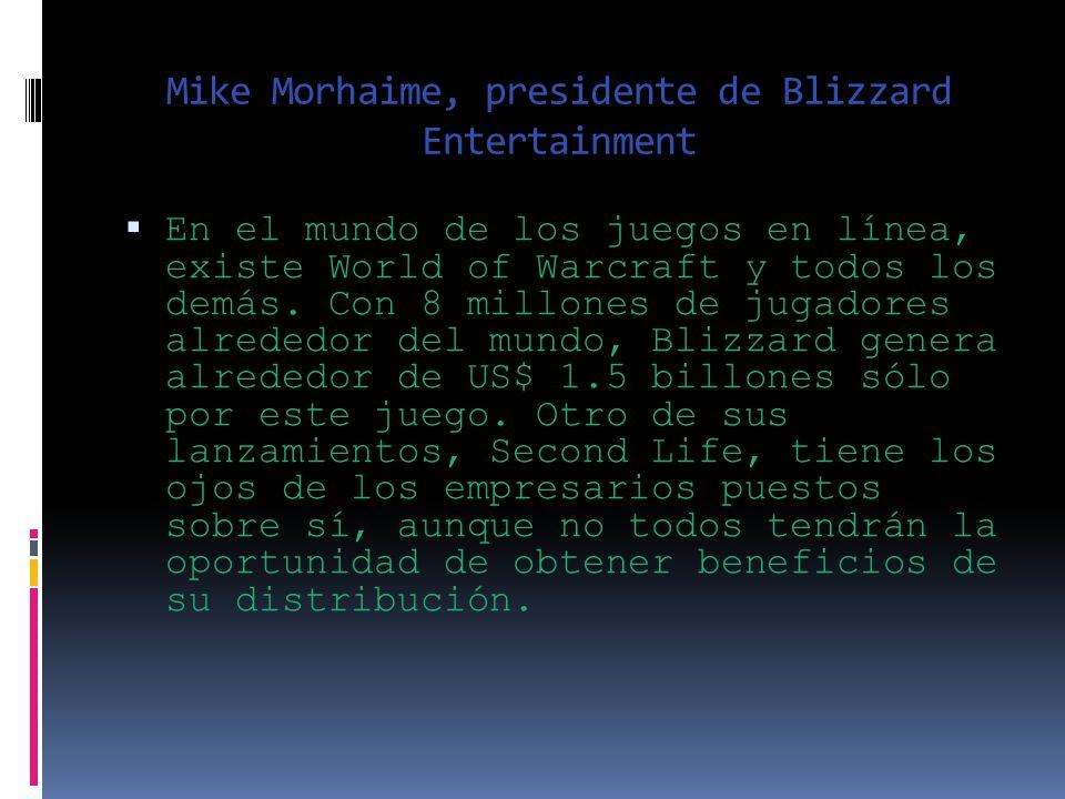 Mike Morhaime, presidente de Blizzard Entertainment En el mundo de los juegos en línea, existe World of Warcraft y todos los demás.