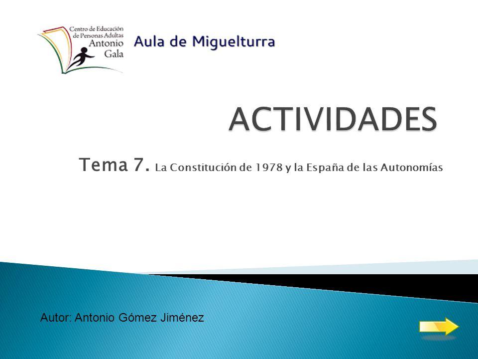 Tema 7. La Constitución de 1978 y la España de las Autonomías Autor: Antonio Gómez Jiménez
