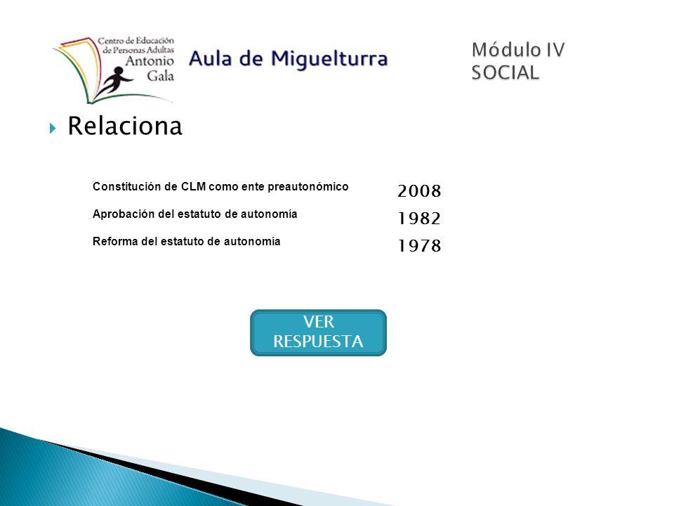 Relaciona VER RESPUESTA Constitución de CLM como ente preautonómico 2008 Aprobación del estatuto de autonomía 1982 Reforma del estatuto de autonomía 1