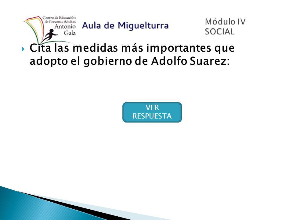 Cita las medidas más importantes que adopto el gobierno de Adolfo Suarez: VER RESPUESTA