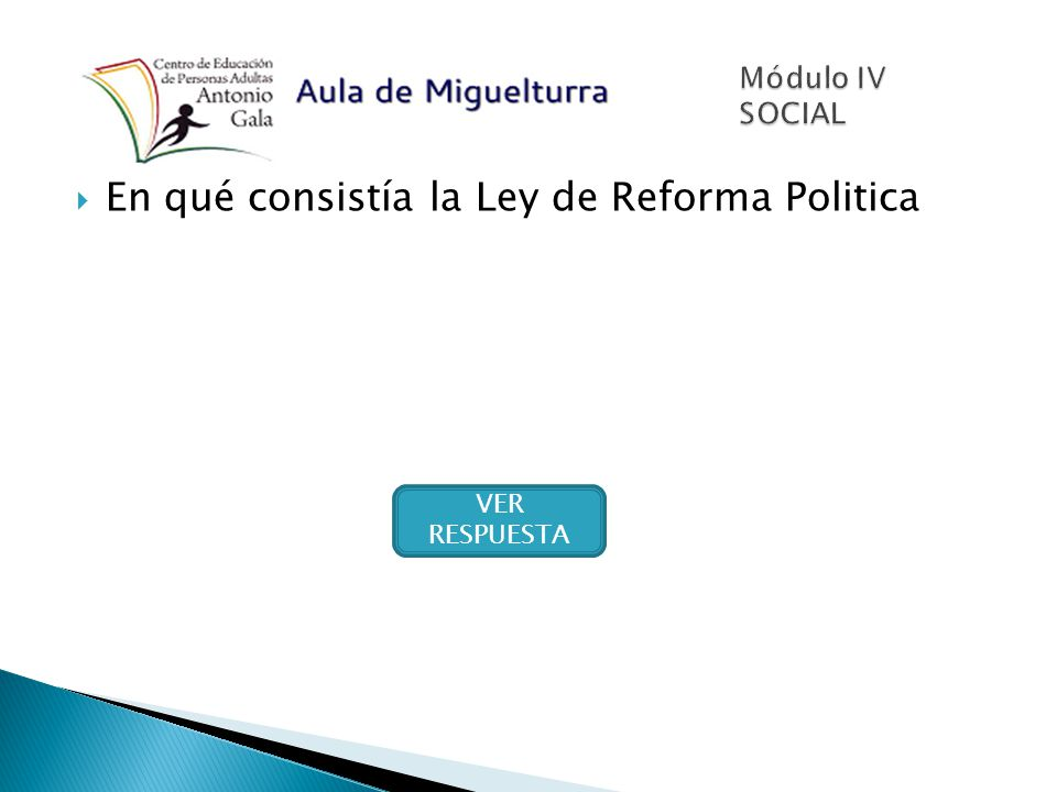 En qué consistía la Ley de Reforma Politica VER RESPUESTA