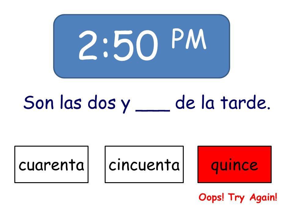 6:00 AM Son las ___ de la mañana. sieteseistres Oops! Try Again!