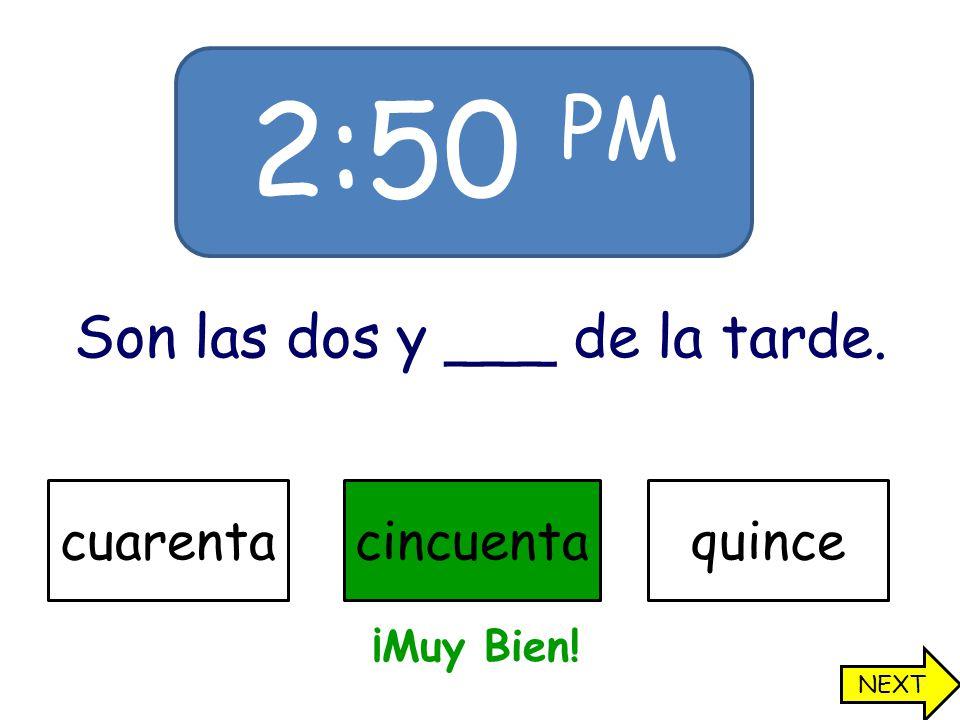 11:40 PM Son las once y cuarenta de la__. nochemañanatarde Oops! Try Again!