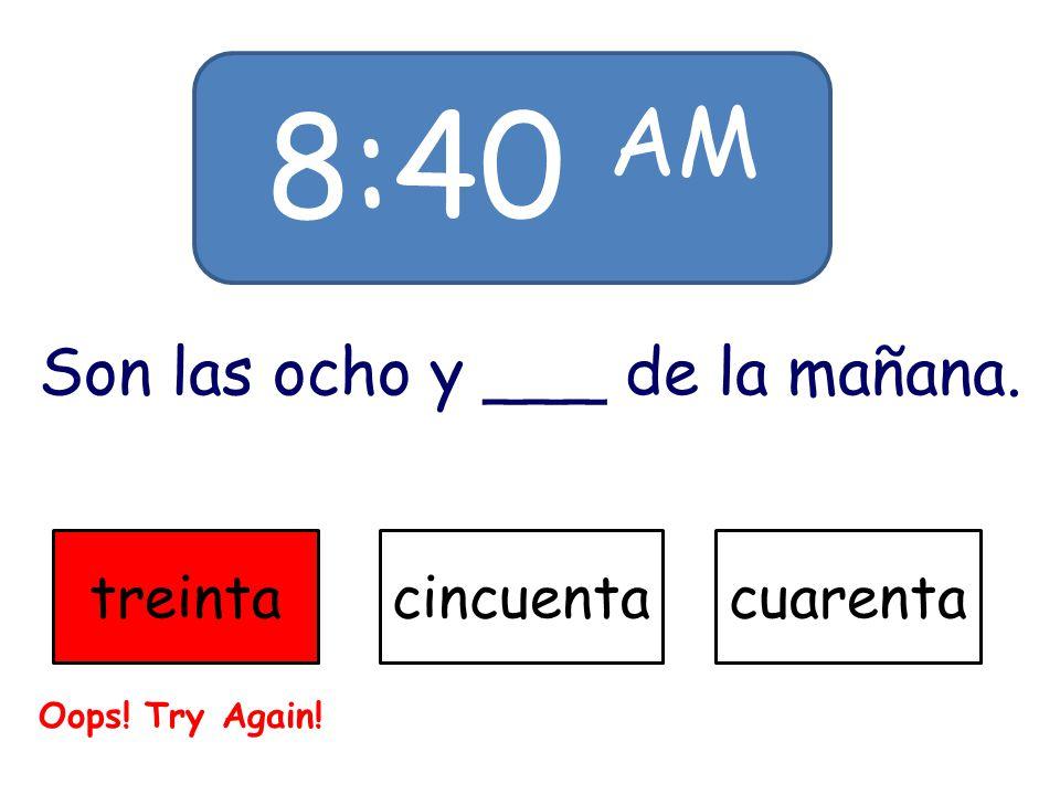 9:30 PM Son las nueve y ___ de la noche. trestreintaveinte Oops! Try Again!