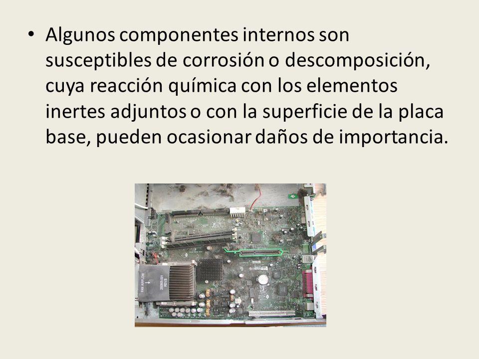 Algunos componentes internos son susceptibles de corrosión o descomposición, cuya reacción química con los elementos inertes adjuntos o con la superficie de la placa base, pueden ocasionar daños de importancia.