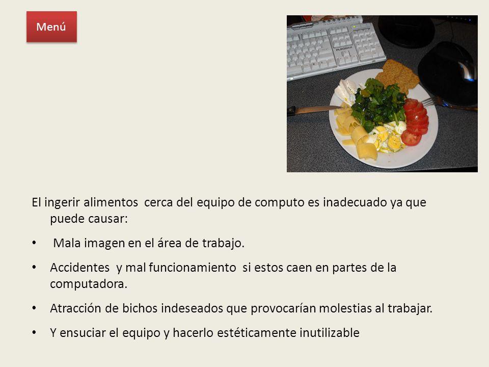 El ingerir alimentos cerca del equipo de computo es inadecuado ya que puede causar: Mala imagen en el área de trabajo.