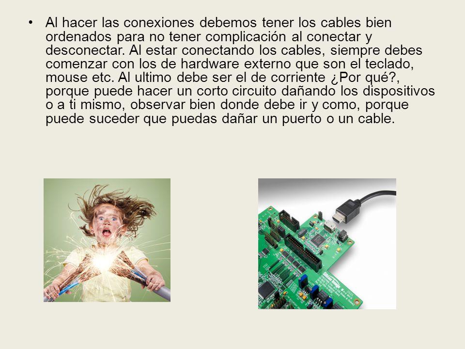 Al hacer las conexiones debemos tener los cables bien ordenados para no tener complicación al conectar y desconectar.