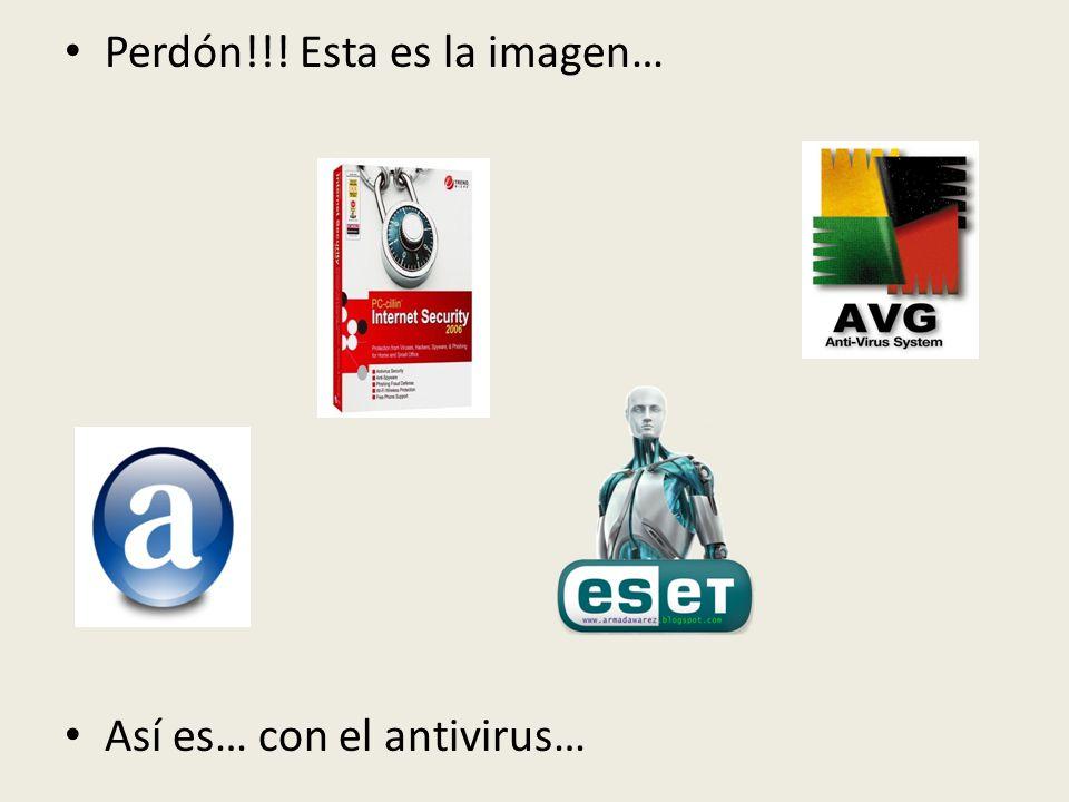 Perdón!!! Esta es la imagen… Así es… con el antivirus…