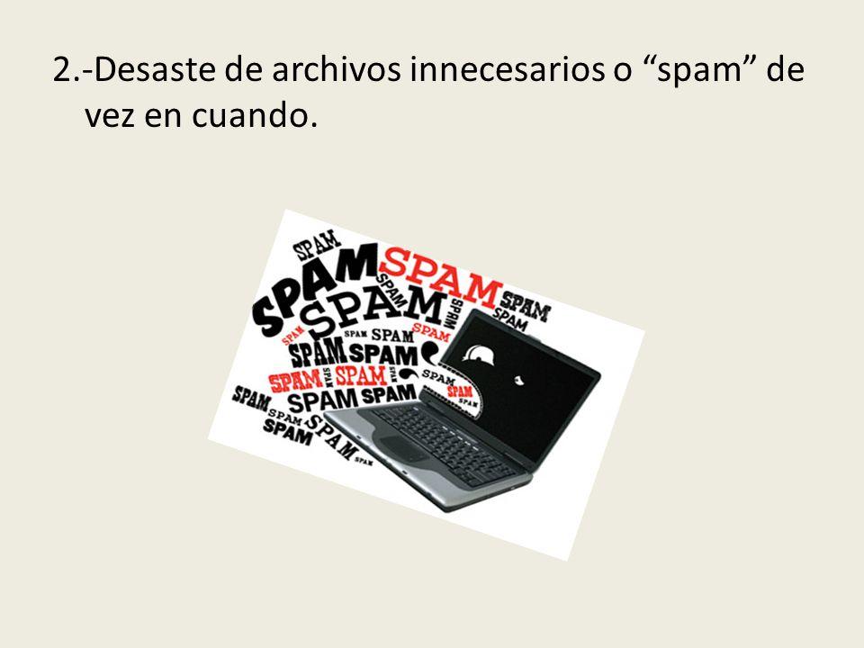 2.-Desaste de archivos innecesarios o spam de vez en cuando.