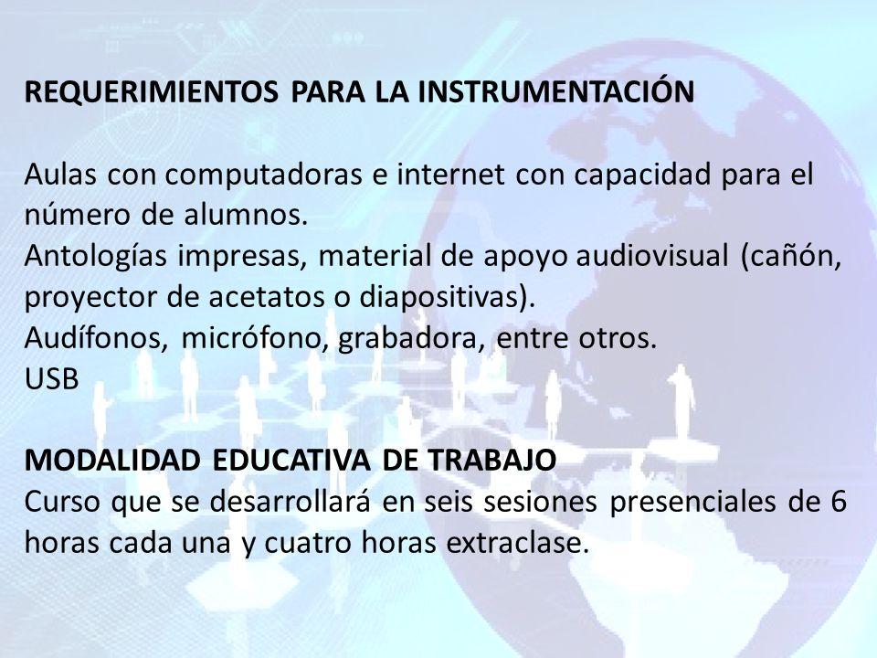 REQUERIMIENTOS PARA LA INSTRUMENTACIÓN Aulas con computadoras e internet con capacidad para el número de alumnos.