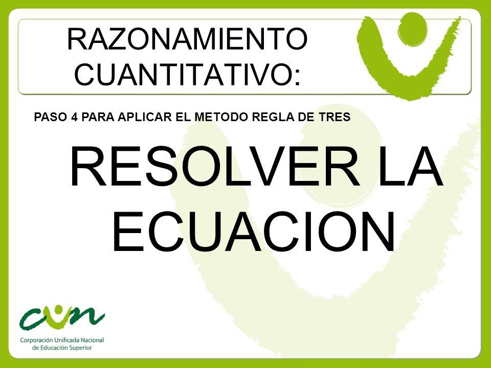 RAZONAMIENTO CUANTITATIVO: PASO 4 PARA APLICAR EL METODO REGLA DE TRES RESOLVER LA ECUACION