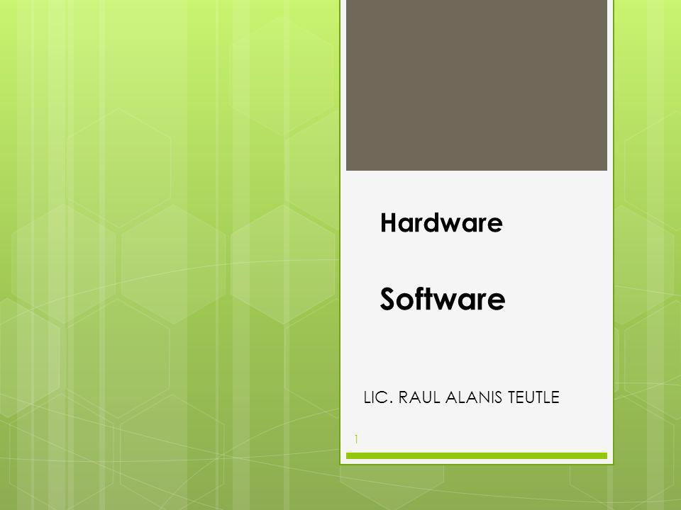 1 LIC. RAUL ALANIS TEUTLE Hardware Software