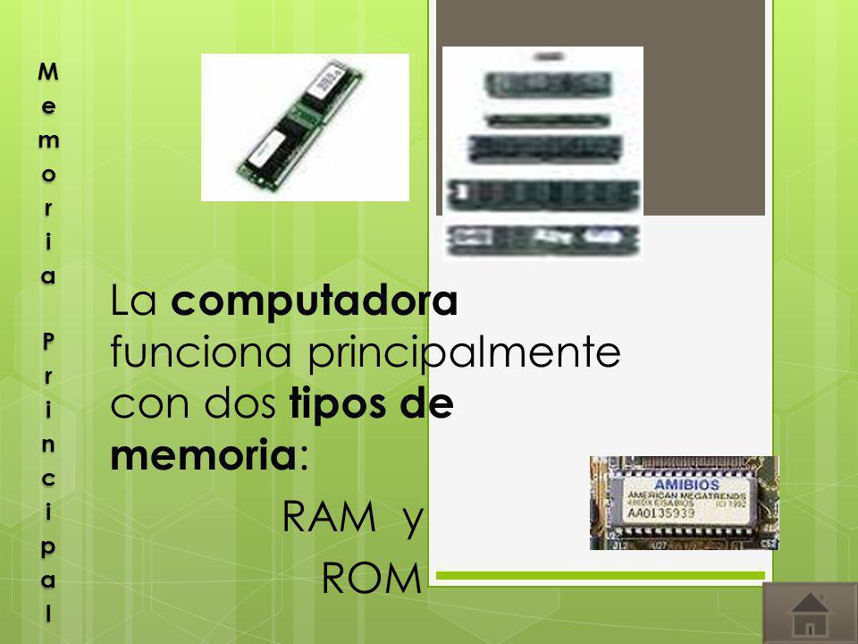 La computadora funciona principalmente con dos tipos de memoria : RAM y ROM