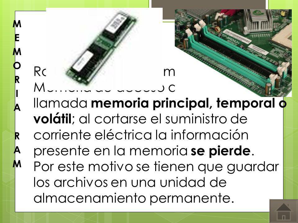 Random Access Memory Memoria de acceso aleatorio también llamada memoria principal, temporal o volátil ; al cortarse el suministro de corriente eléctr