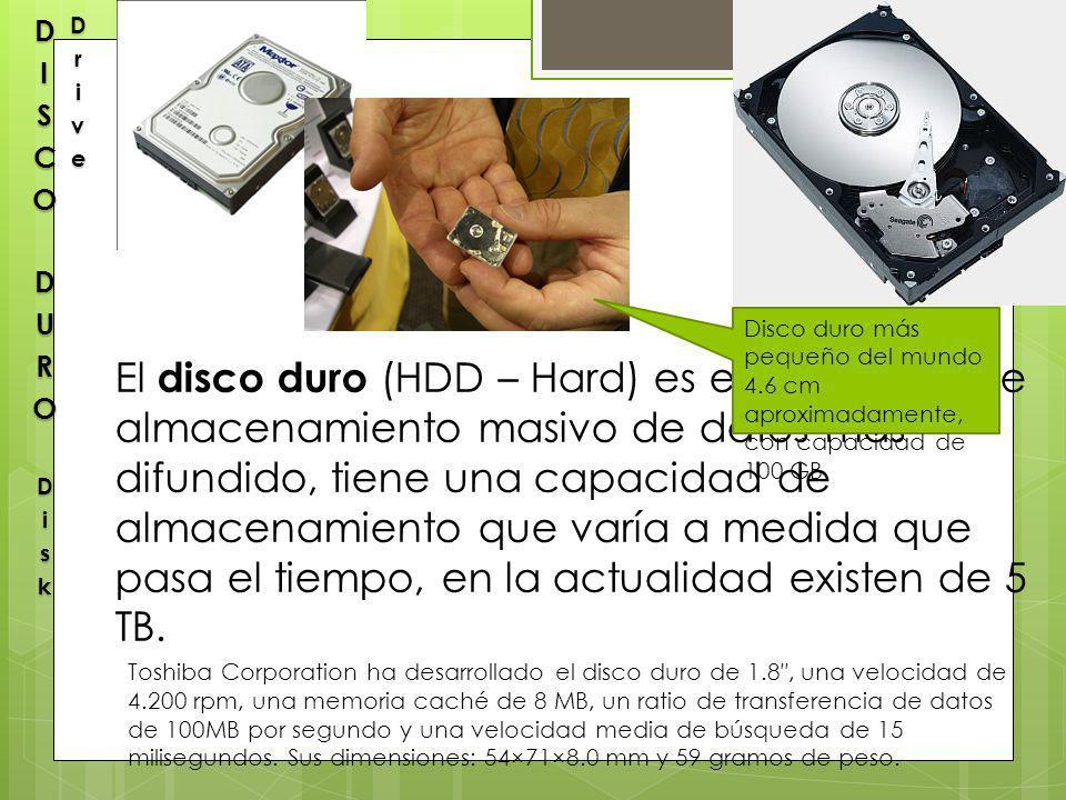 El disco duro (HDD – Hard) es el dispositivo de almacenamiento masivo de datos más difundido, tiene una capacidad de almacenamiento que varía a medida