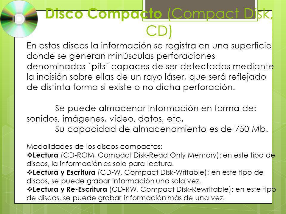 Disco Compacto (Compact Disk, CD) En estos discos la información se registra en una superficie donde se generan minúsculas perforaciones denominadas `