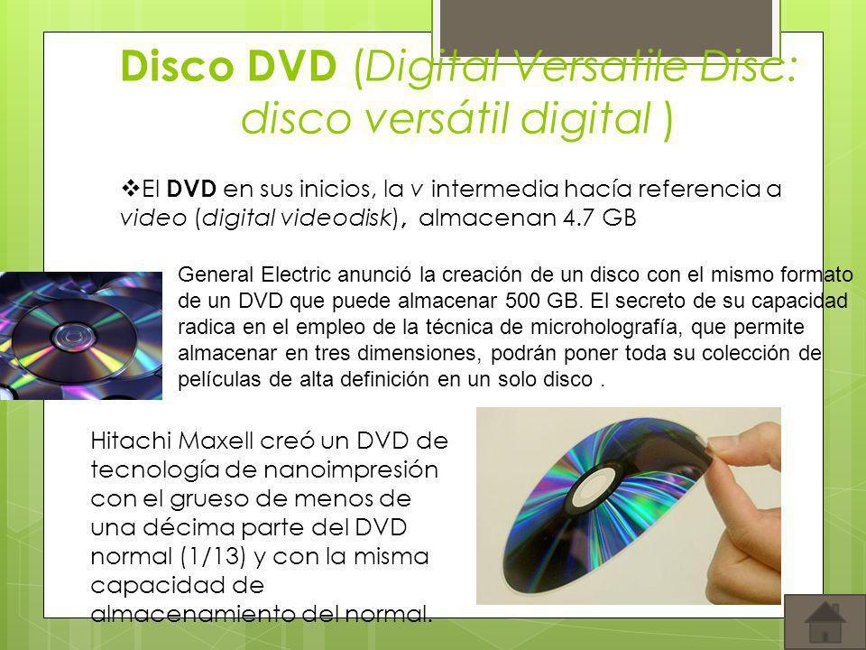 Disco DVD (Digital Versatile Disc: disco versátil digital ) General Electric anunció la creación de un disco con el mismo formato de un DVD que puede
