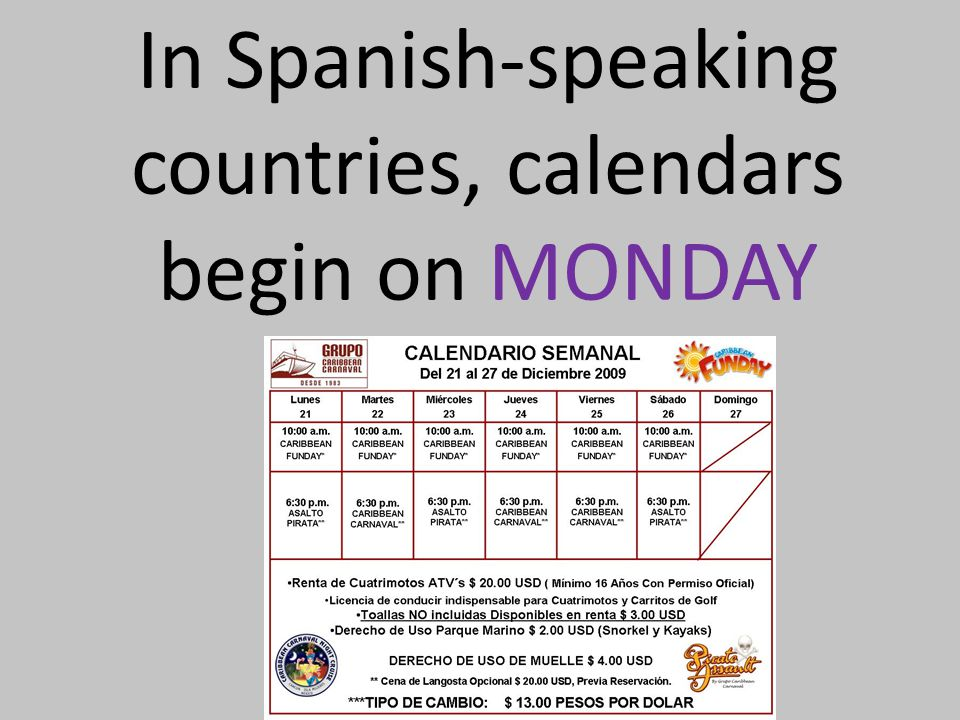 In Spanish-speaking countries, calendars begin on MONDAY