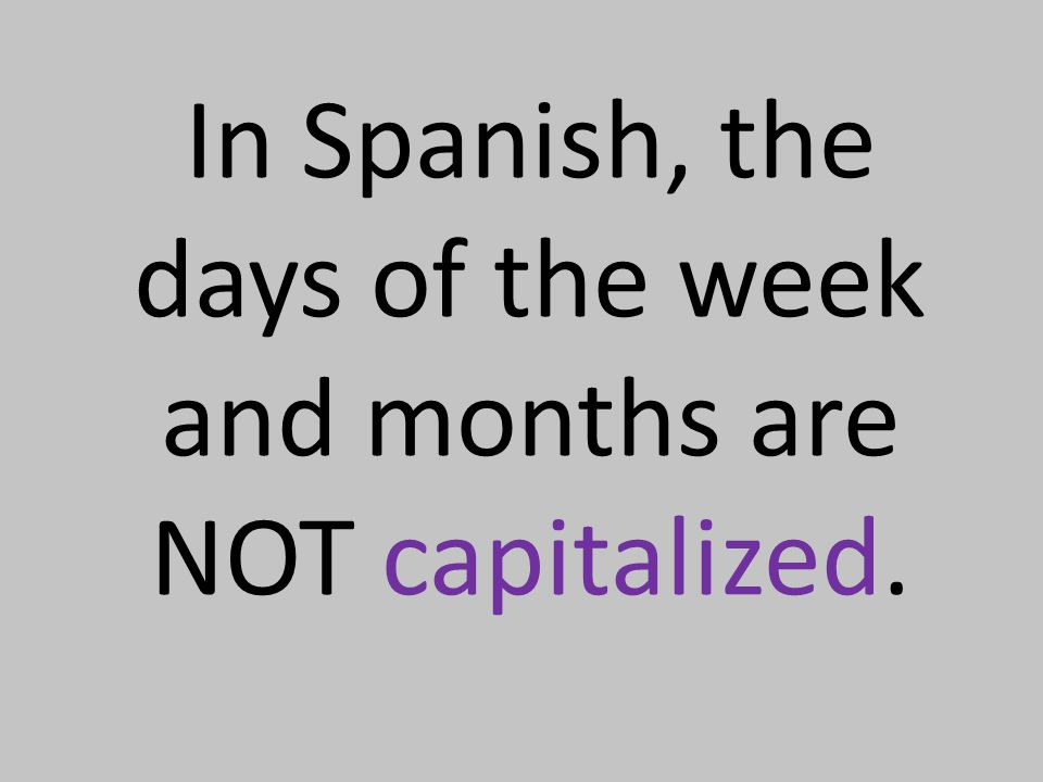 In Spanish, the days of the week and months are NOT capitalized.