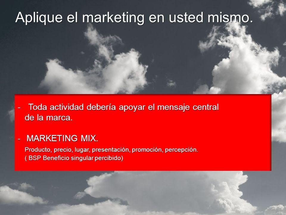 Aplique el marketing en usted mismo. -Toda actividad debería apoyar el mensaje central de la marca.