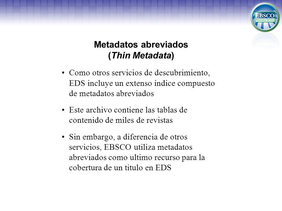 Metadatos abreviados (Thin Metadata) Como otros servicios de descubrimiento, EDS incluye un extenso índice compuesto de metadatos abreviados Este arch