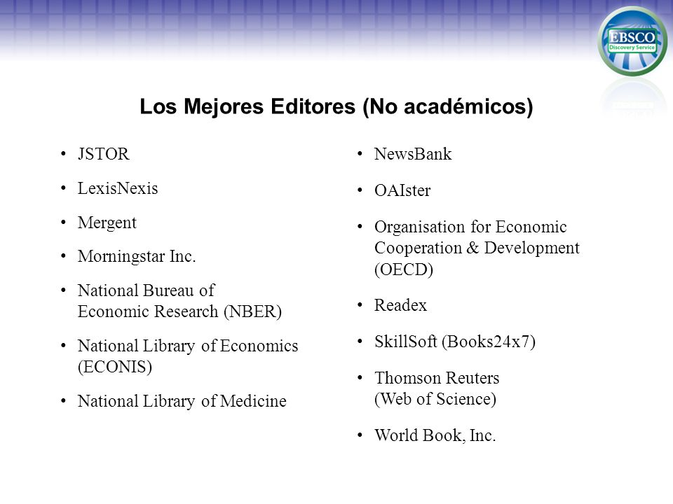Los Mejores Editores (No académicos) JSTOR LexisNexis Mergent Morningstar Inc. National Bureau of Economic Research (NBER) National Library of Economi