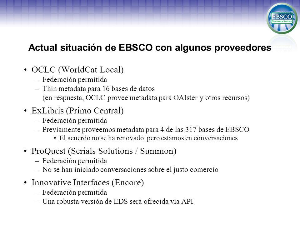 Actual situación de EBSCO con algunos proveedores OCLC (WorldCat Local) –Federación permitida –Thin metadata para 16 bases de datos (en respuesta, OCL