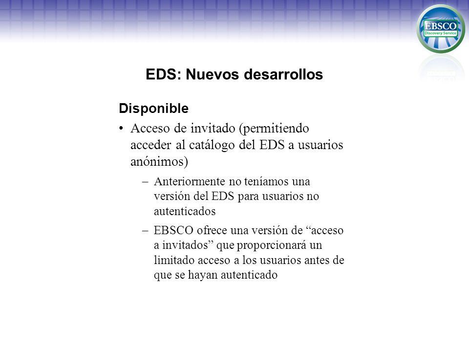 EDS: Nuevos desarrollos Disponible Acceso de invitado (permitiendo acceder al catálogo del EDS a usuarios anónimos) –Anteriormente no teníamos una ver