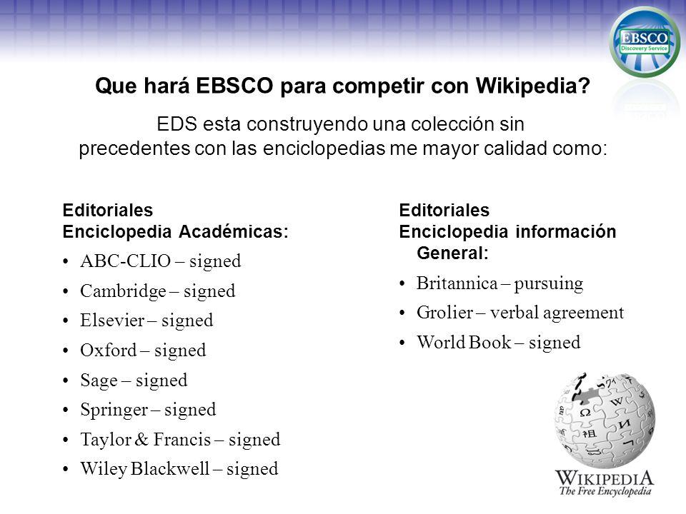 Que hará EBSCO para competir con Wikipedia? EDS esta construyendo una colección sin precedentes con las enciclopedias me mayor calidad como: Editorial