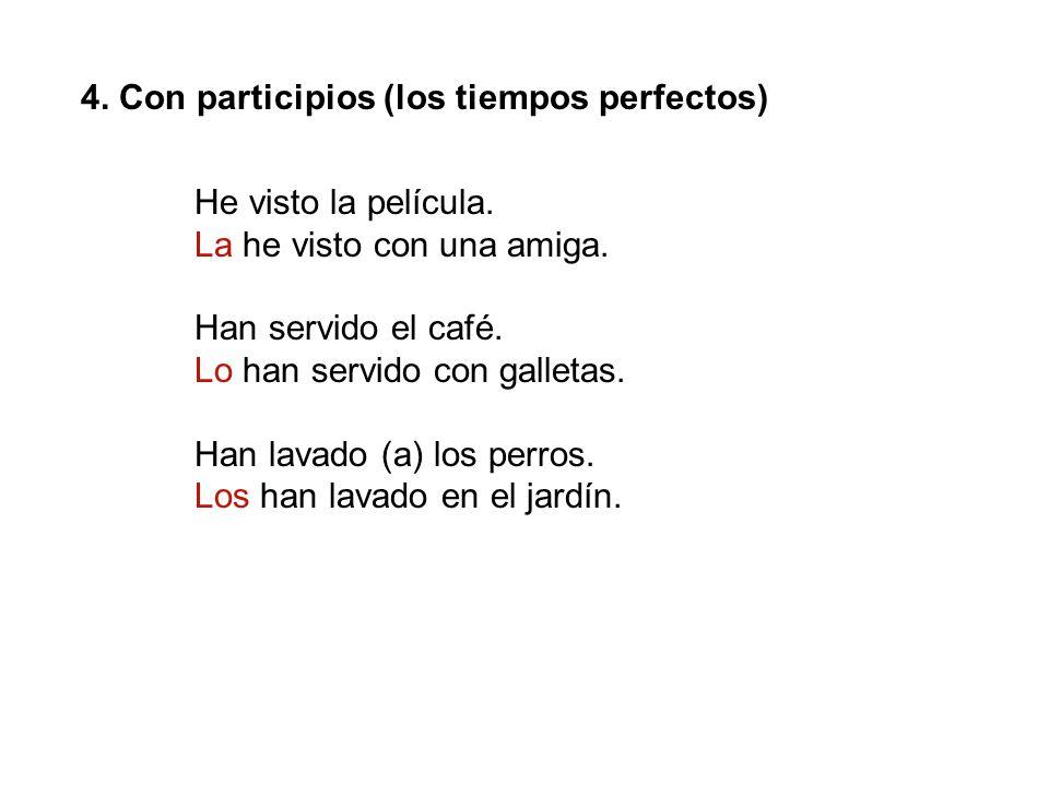 4.Con participios (los tiempos perfectos) He visto la película.