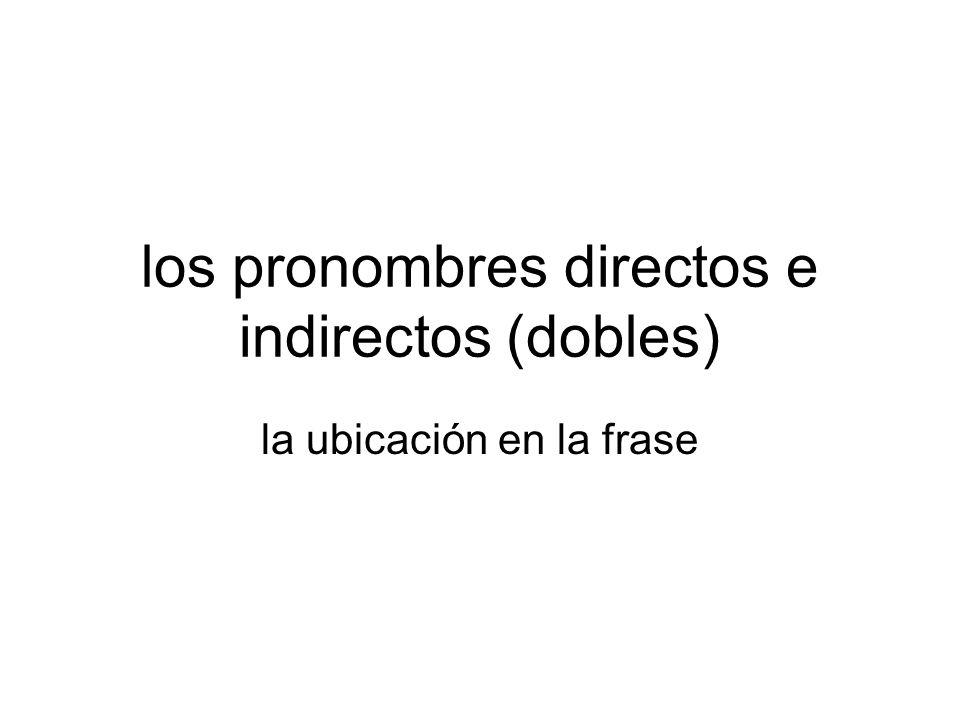 los pronombres directos e indirectos (dobles) la ubicación en la frase