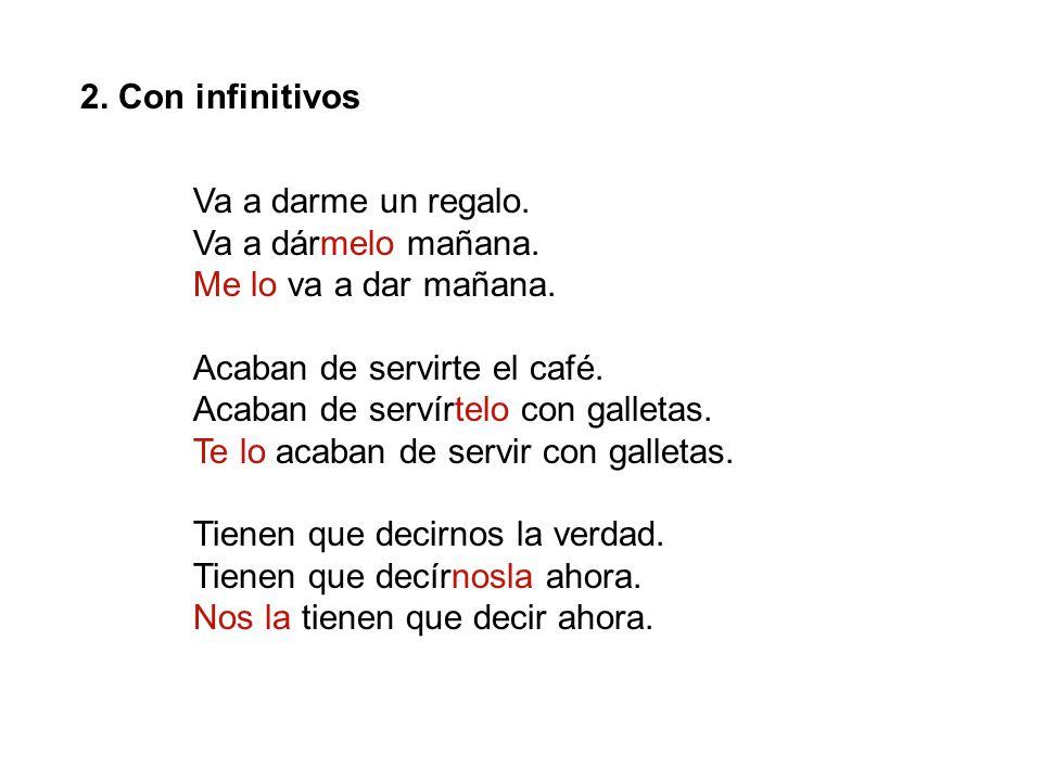 2.Con infinitivos Va a darme un regalo. Va a dármelo mañana.