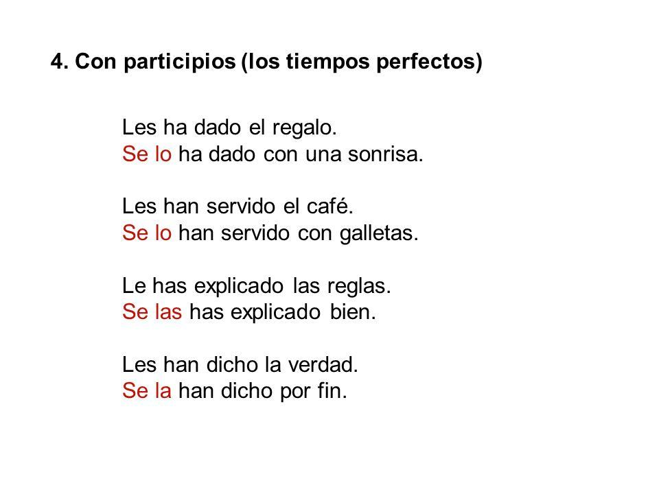 4.Con participios (los tiempos perfectos) Les ha dado el regalo.