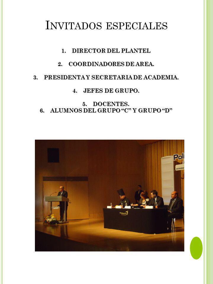 I NVITADOS ESPECIALES 1.DIRECTOR DEL PLANTEL 2.COORDINADORES DE AREA. 3.PRESIDENTA Y SECRETARIA DE ACADEMIA. 4.JEFES DE GRUPO. 5.DOCENTES. 6.ALUMNOS D