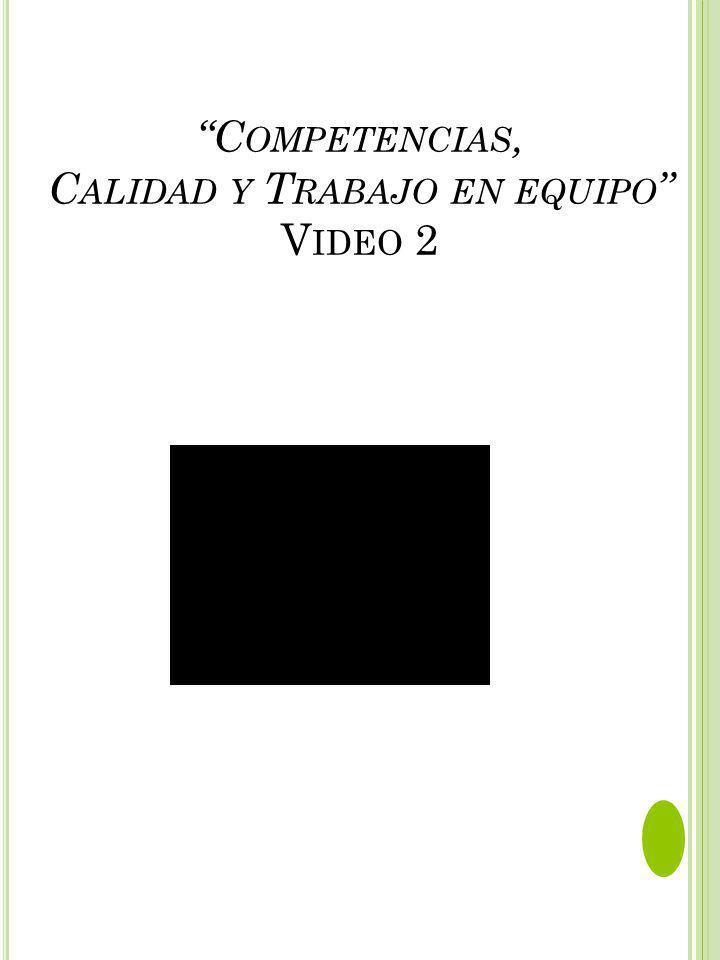 C OMPETENCIAS, C ALIDAD Y T RABAJO EN EQUIPO V IDEO 2