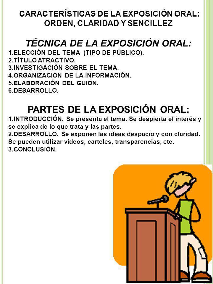 CARACTERÍSTICAS DE LA EXPOSICIÓN ORAL: ORDEN, CLARIDAD Y SENCILLEZ TÉCNICA DE LA EXPOSICIÓN ORAL: 1.ELECCIÓN DEL TEMA (TIPO DE PÚBLICO).