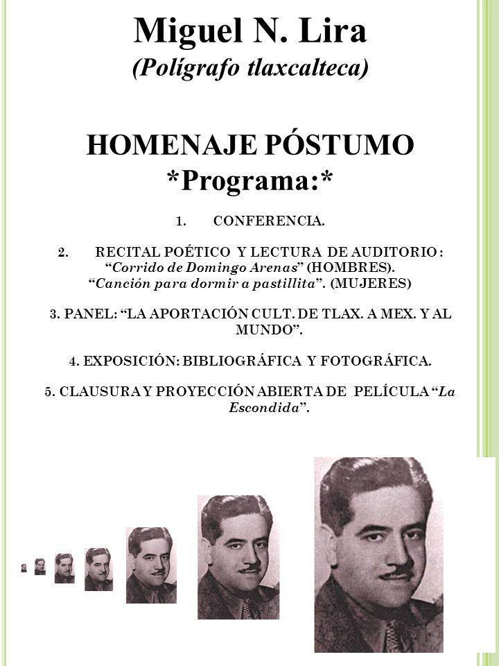 Miguel N.Lira (Polígrafo tlaxcalteca) HOMENAJE PÓSTUMO *Programa:* 1.CONFERENCIA.