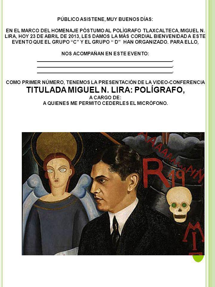 PÚBLICO ASISTENE, MUY BUENOS DÍAS: EN EL MARCO DEL HOMENAJE PÓSTUMO AL POLÍGRAFO TLAXCALTECA, MIGUEL N. LIRA, HOY 23 DE ABRIL DE 2013, LES DAMOS LA MÁ