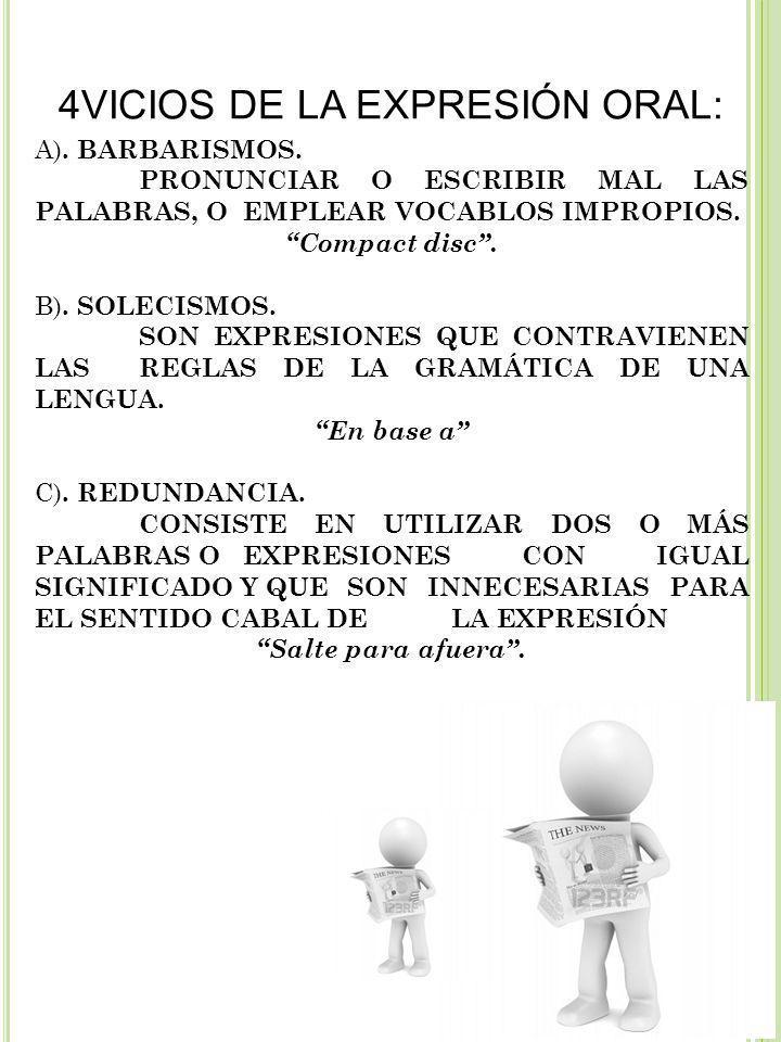 4VICIOS DE LA EXPRESIÓN ORAL: A). BARBARISMOS. PRONUNCIAR O ESCRIBIR MAL LAS PALABRAS, O EMPLEAR VOCABLOS IMPROPIOS. Compact disc. B). SOLECISMOS. SON