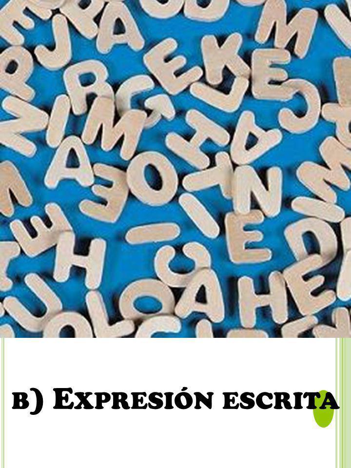 B ) E XPRESIÓN ESCRITA