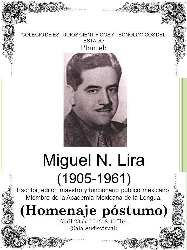 Miguel N. Lira (1905-1961) Escritor, editor, maestro y funcionario público mexicano. Miembro de la Academia Mexicana de la Lengua. (Homenaje póstumo)