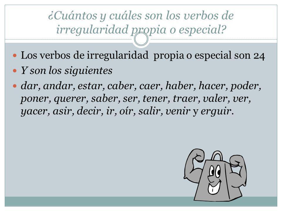 ¿Cuántos y cuáles son los verbos de irregularidad propia o especial? Los verbos de irregularidad propia o especial son 24 Y son los siguientes dar, an