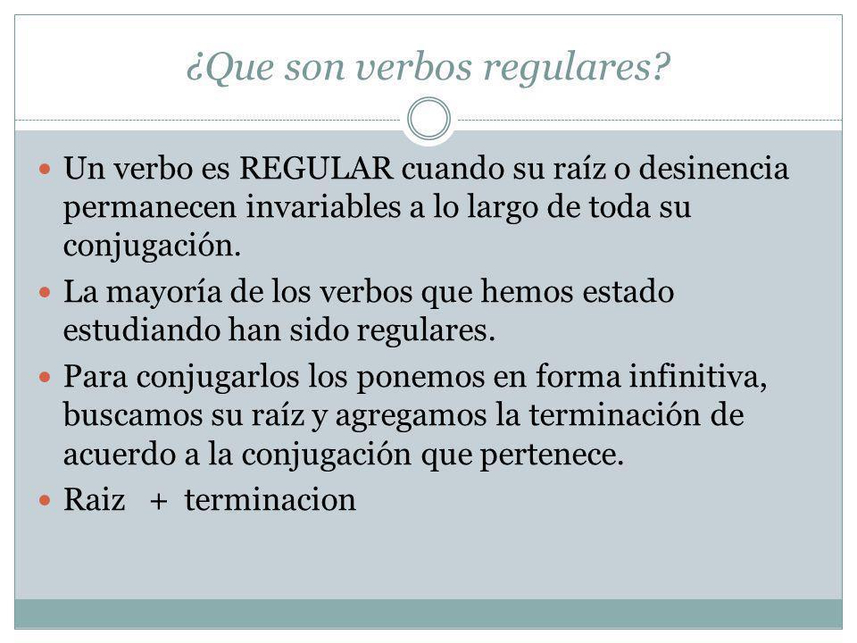 ¿Que son verbos regulares? Un verbo es REGULAR cuando su raíz o desinencia permanecen invariables a lo largo de toda su conjugación. La mayoría de los