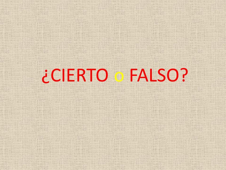 ¿CIERTO o FALSO?