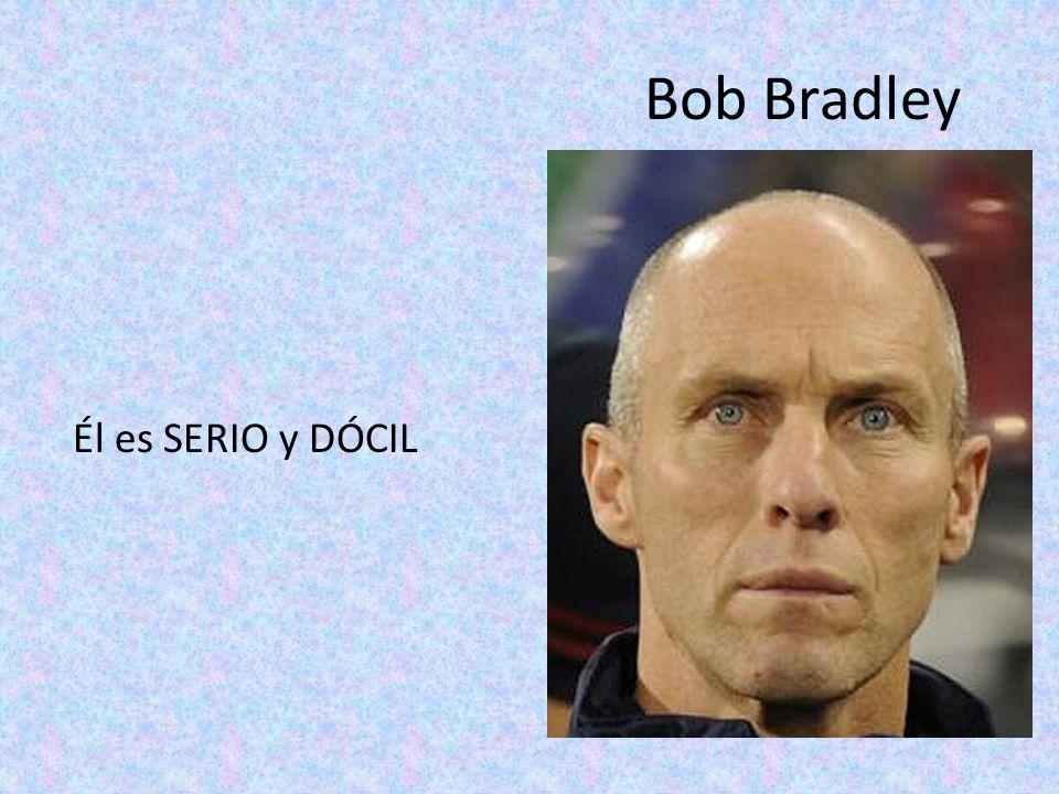 Bob Bradley Él es SERIO y DÓCIL