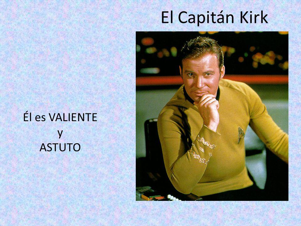 El Capitán Kirk Él es VALIENTE y ASTUTO